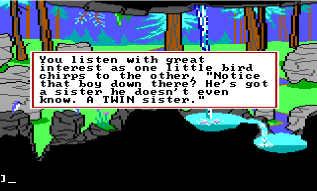 "Gwydion outside by a waterfall. Two blue birds are in the foreground. Game text reads: ""You listen with great interest as one little bird chirps to the other, 'Notice that boy down there? He's got a sister he doesn't even know. A TWIN sister.'"""