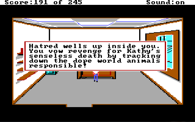 "An office with a large desk in the middle. Most of the screen is obscured by a large text box. Game text reads: ""Hatred wells up inside you. You vow revenge for Kathy's senseless death by tracking down the dope world animals responsible!"""