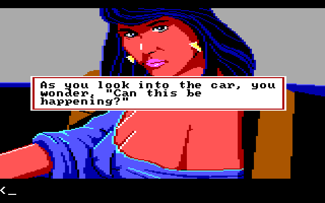 "A closeup view of a young white woman with dark hair, big earrings, and a blouse that is slipping off her shoulder, showing most of her oddly-drawn breasts. Game text reads: ""As you look into the car, you wonder, 'Can this be happening?'"""