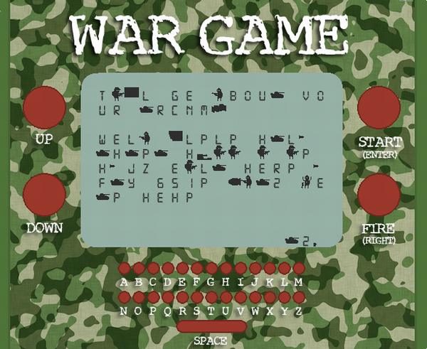 "A screenshot that looks like an old handheld game. A camouflage background says ""WAR GAME"" across the top and has red buttons that say ""UP"", ""DOWN"", ""START"", and ""FIRE"". There is a keyboard at the bottom. In the screen is several lines of garbled text with small soldier, tank, and bomb sprites replacing about a third of the letters. Some of the text looks like it's trying to spell out ""HELP."""