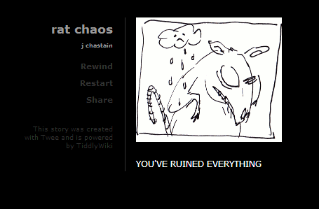 "Screenshot of a typical Twine game format. A sketchy, black and white line drawing  of a rat with a sad cloud raining on it. Text below the image reads: ""YOU'VE RUINED EVERYTHING"""