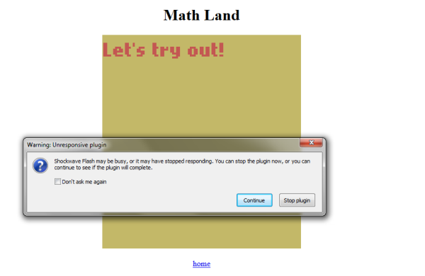"Math Land screenshot. A browser window with ""Math Land"" at the top. Below is a yellow game window with ""Let's try out!"" written in it. Over it is a browser error window that says the Flash plugin has stopped responding."