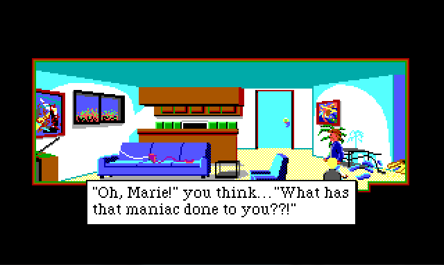 "Sonny and Keith are standing in the main room of a small house that appears to have been ransacked. There is a narrow kitchen and a closed door along the back wall. In front of the kitchen counter are a couch and chair. An old-fashioned corded phone has been pulled from the wall and lies across the couch. Game text reads: ""'Oh, Marie!' you think... 'What has that maniac done to you??!'"""