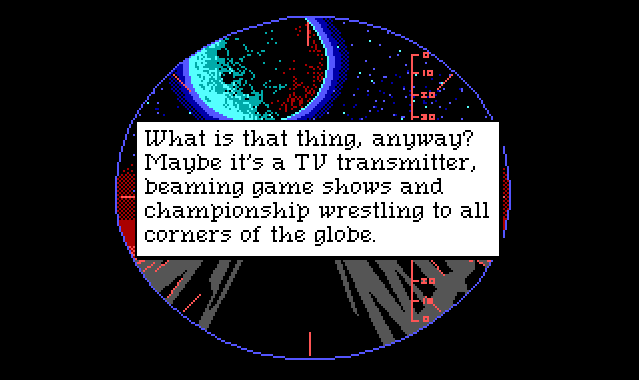 "A view through a telescope. In the distance is a heavily cratered moon, while in the foreground a volcanic peak can be partly seen. Most of the screen is covered with a text box reading: ""What is that thing, anyway? Maybe it's a TV transmitter, beaming game shows and championship wrestling to all corners of the globe."""