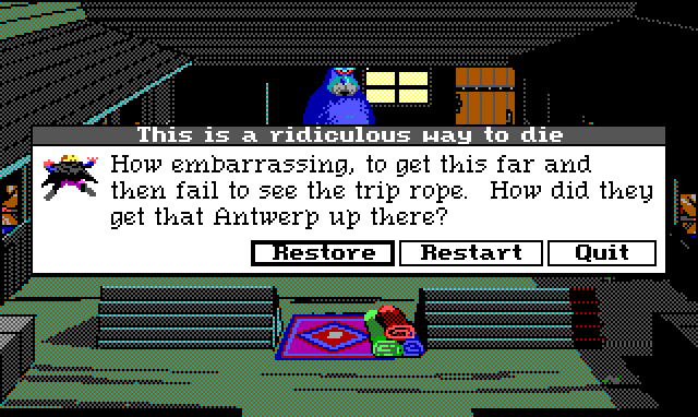 "Horse stables. A walrus-like blue monster is party visible. Most of the screen is covered by a game text box titled ""This is a ridiculous way to die."" Game text: ""How embarrassing, to get this far and then fail to see the trip rope. How did they get that Antwerp up there?"" Buttons read: ""Restore"", ""Restart"", and ""Quit""."